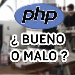 ¿PHP es bueno o malo para programación web?